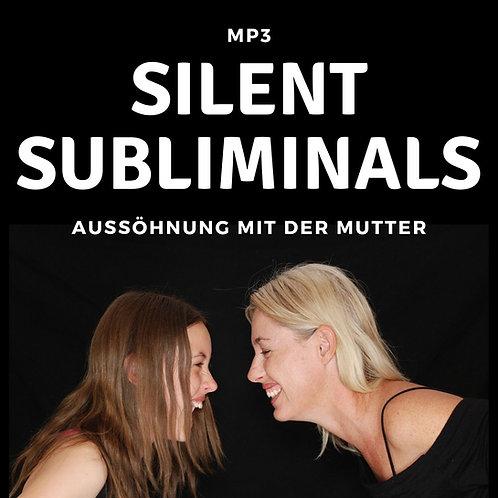 Silent Subliminals: Aussöhnung mit der Mutter