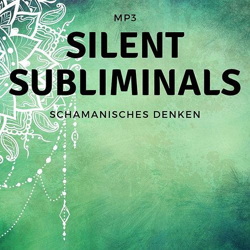 Silent Subliminals: Schamanisches Denken / altes Wissen für ein neues Denken