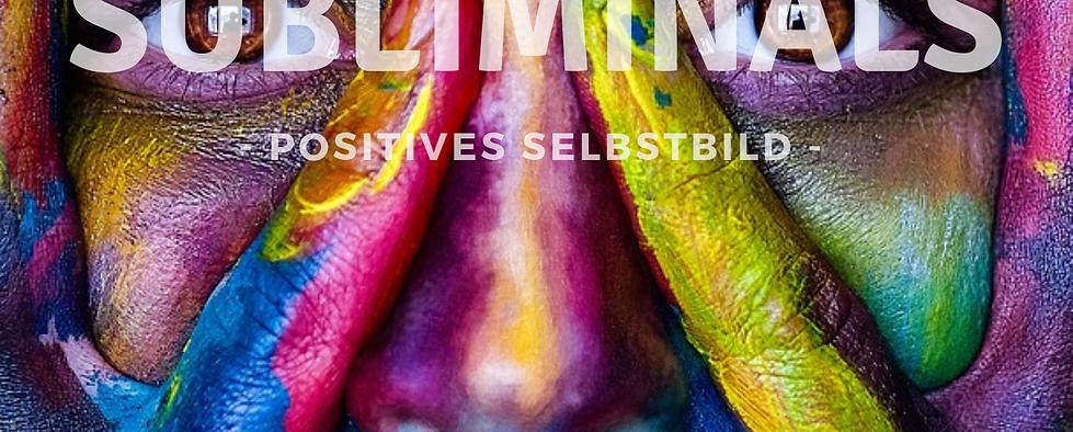 Silent Subliminals: Positives Selbstbild ( ... Du bist gut so wie Du bist)