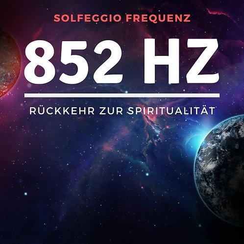 Solfeggio Frequenz: 852 Hz - Rückkher zur Spiritualität