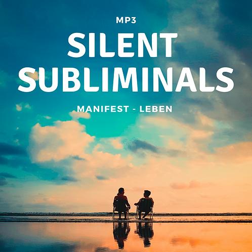 Silent Subliminals: Manifest - LEBEN ( ... das Leben ist einfach GEIL)