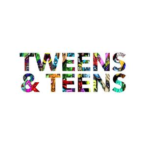 Tweens & Teens