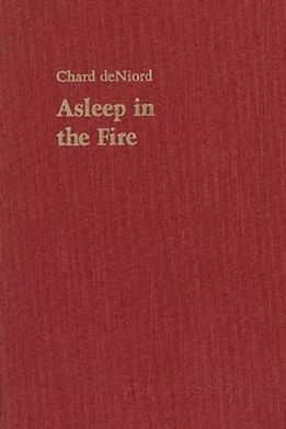Asleep in the Fire - Written by Chard deNiord Poet Laureate of Vermont