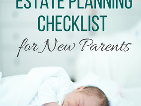 An Estate Planning Checklist for New Parents