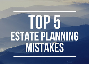 Top 5 Estate Planning Mistakes People Make