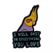 "Pins Perroquet ""I will shit on everything you love"""