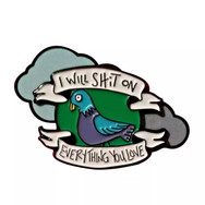 "Pins Pigeon ""I Will Shit on"""