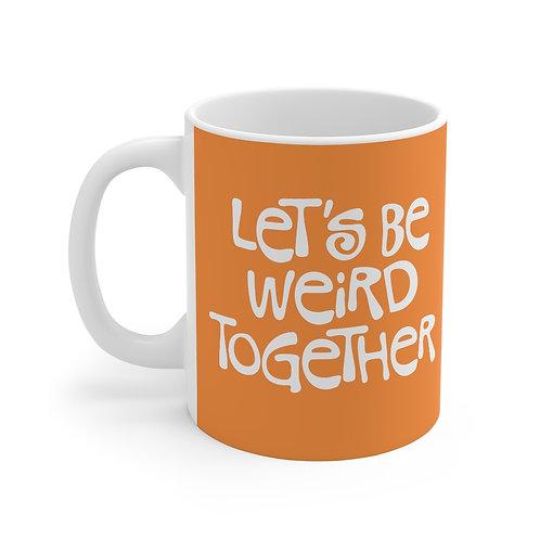 Let's Be Weird Together - Mug 11oz