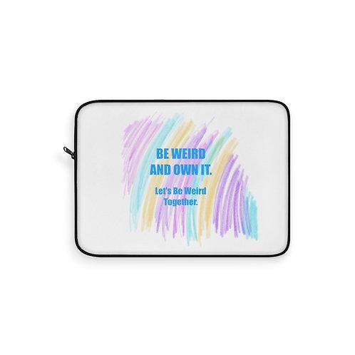 Be Weird- Laptop Sleeve
