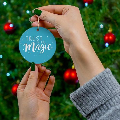 Trust in the Magic - Round Ceramic Ornaments