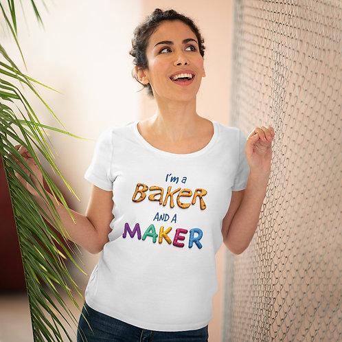 I'm a Baker and a Maker - Organic Women's T-shirt