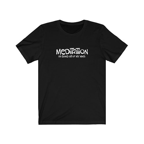 Meditation, I'm Going Out of My Mind - Unisex Jersey Tee