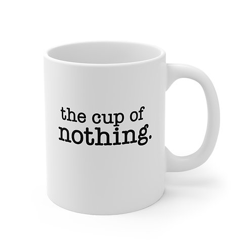 The Cup of Nothing - Mug 11oz