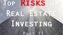 Top Risks in Real Estate Investing: Part II
