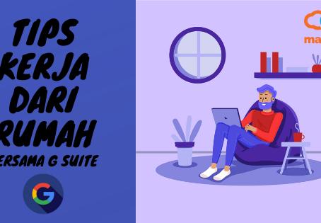 Tips Kerja Dari Rumah Bersama G Suite