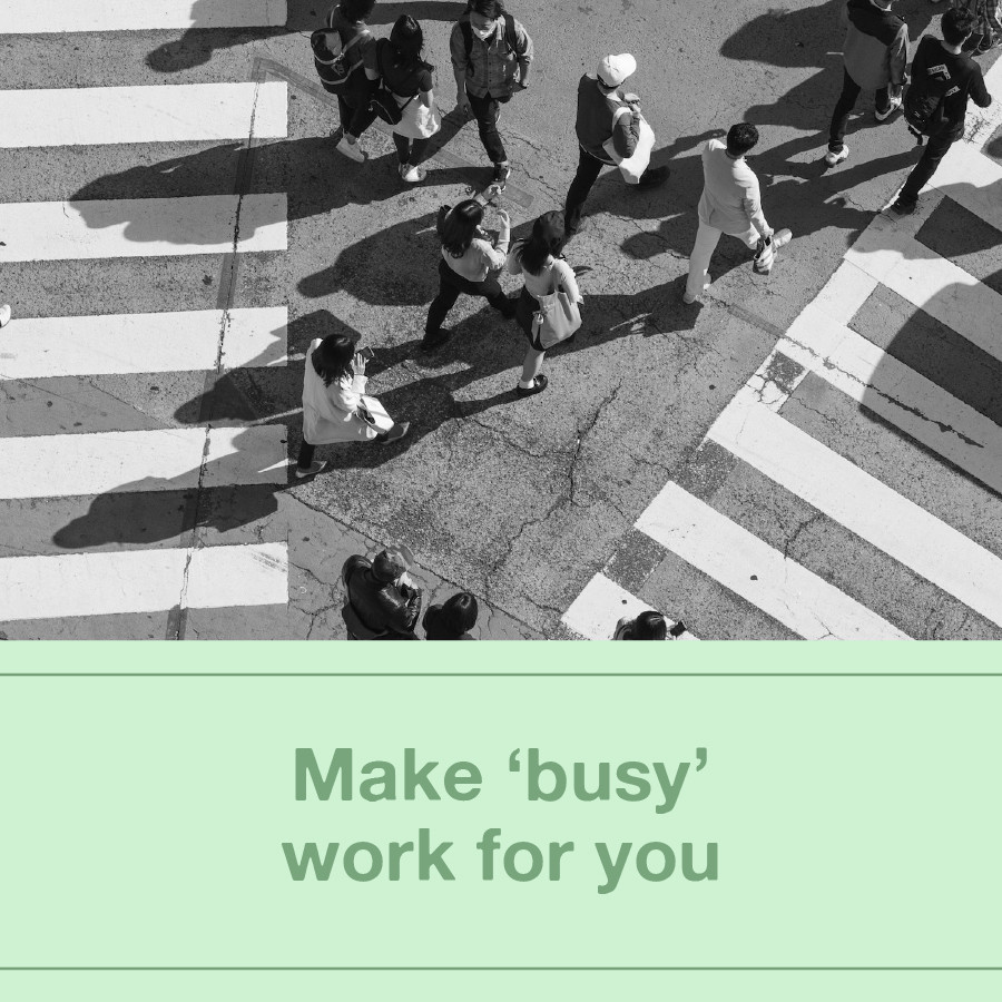 Make busy work for you