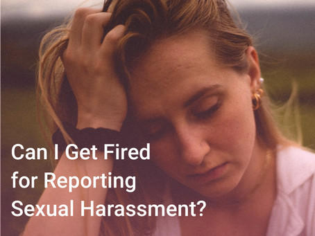Can I Get Fired for Reporting Sexual Harassment?