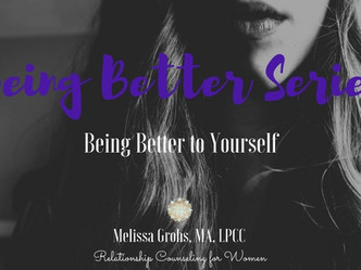 Being Better Series: Your Relationship with Yourself