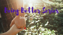 Being Better Series: Being a Better Partner