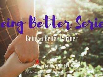Being Better Series: Being a Better Partner