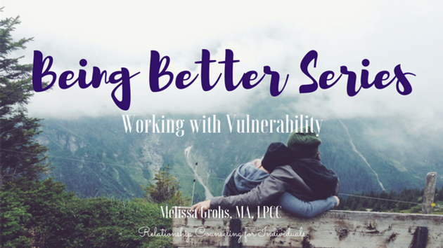 Being Better Series: Vulnerability   Counseling