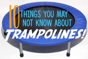 10 Things you may not know about Trampolines.