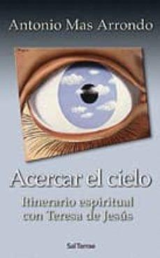 Acercar el cielo (Itinerario Espiritual con Teresa de Jesús)
