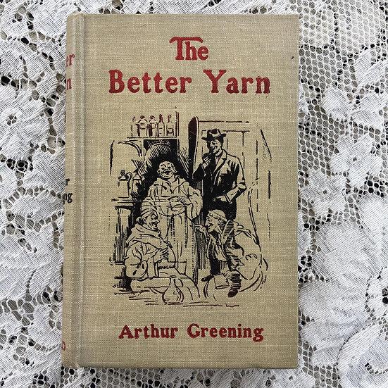 Greening, Arthur. The Better Yarn.