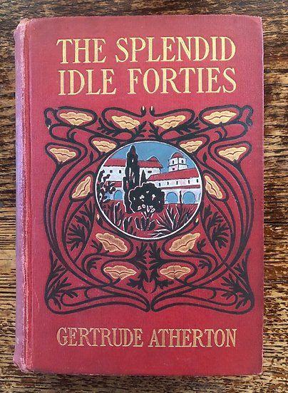 Atherton, Gertrude. The Splendid Idle Forties
