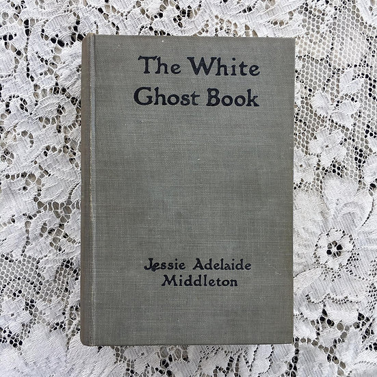 Middleton, Jessie Adelaide. The White Ghost Book.