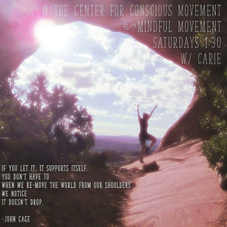 JOIN US TODAY and EVERY Saturday at the Center for Conscious Movement from 1_30-2_30 for Mindful Mov