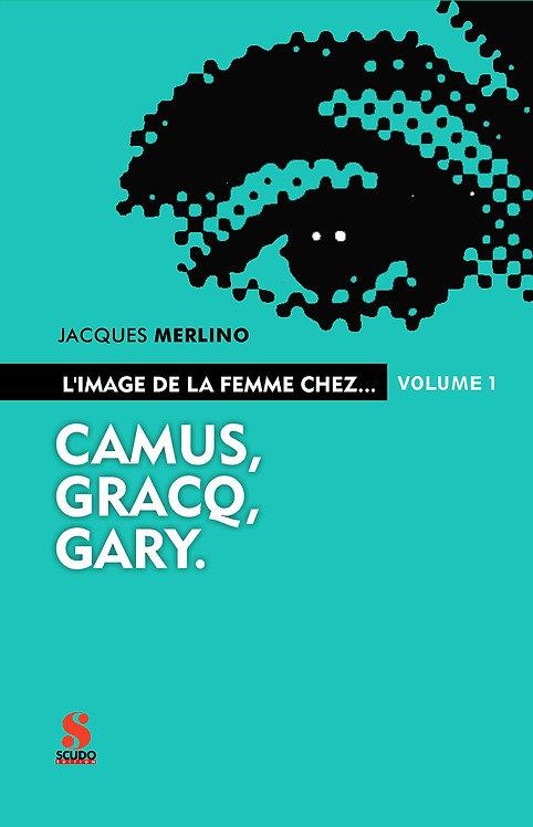 L'IMAGE DE LA FEMME CHEZ... CAMUS, GRACQ, GARY.