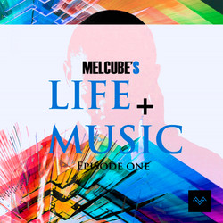 Melcube's Life and Music - Episode one F