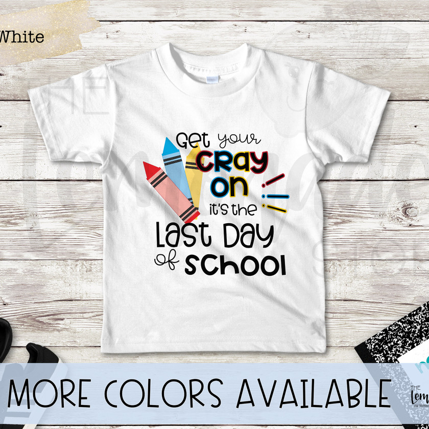 Get Your Crayon! It's the Last Day of School T-Shirt