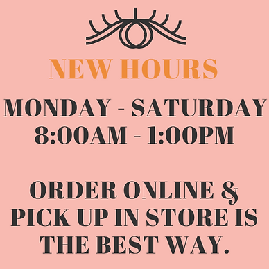 New Hours: Mon-Sat 8A-1P.  Order online & Pickup in Store