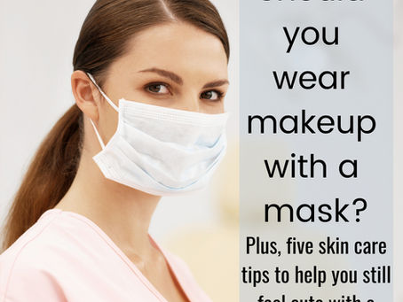 Should you wear makeup with a mask?