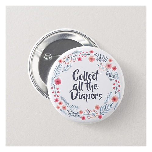 """Collect all the Diapers"" Pin Back Button"