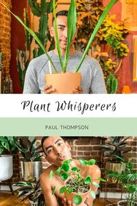 Plant Whisperers: Paul Thompson