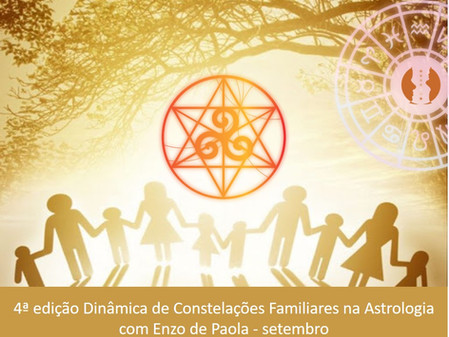 4ª edição Dinâmica de Constelações Familiares na Astrologia com Enzo de Paola - setembro 2021