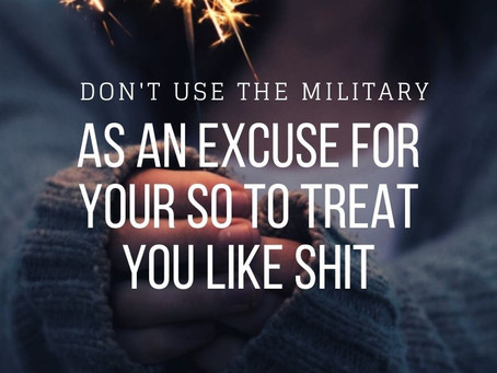 Don't Use The Military As An Excuse For Your SO To Treat You Like Shit