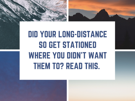 Did Your Long-Distance SO Get Stationed Somewhere You Did Not Want? Read This.