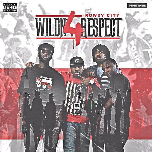 Rowdy City - Wildn' 4 Respect (Digital Album)