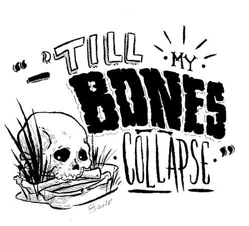 Tillmybonescollapse.jpg