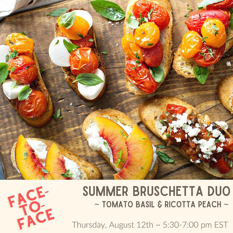 Summer Bruschetta Duo ~ Cooking Class