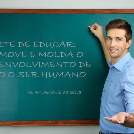A ARTE DE EDUCAR: PROMOVE E MOLDA O DESENVOLVIMENTO DE TODO O SER HUMANO