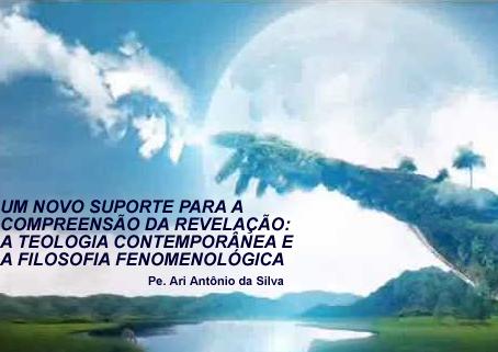 UM NOVO SUPORTE PARA A COMPREENSÃO DA REVELAÇÃO: A TEOLOGIA CONTEMPORÂNEA E A FILOSOFIA FENOMENOLÓGI
