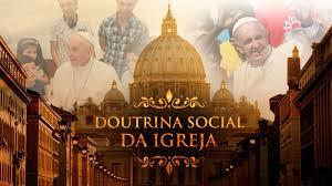 DOUTRINA SOCIAL DA IGREJA E O BEM COMUM