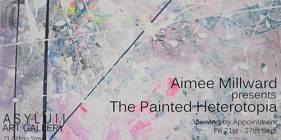 Aimee Millward presents 'The Painted Heterotopia'