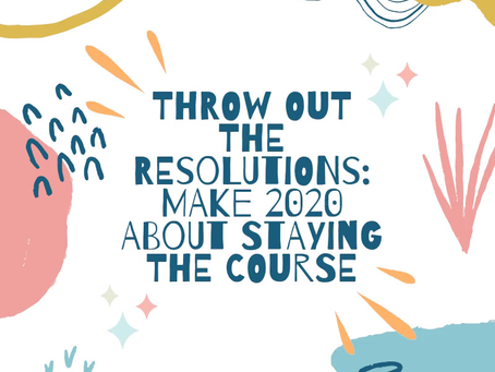 Throw Out the Resolutions: Make 2020 About Staying the Course