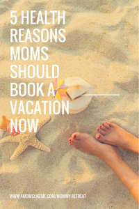 5-health-reasons-moms-should-book-a-vacation-now